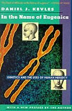 In the Name of Eugenics: Genetics and the Uses of Human Heredity, Kevles, Daniel