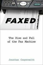 Faxed: The Rise and Fall of the Fax Machine (Johns Hopkins Studies in the Histor