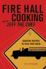 Fire Hall Cooking with Jeff the Chef : Surefire Recipes to Feed Your Crew by...