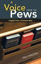 A Voice from the Pews : Insights from a Common Man by Paul Sheldon (2013,...