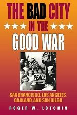 The Bad City in the Good War: San Francisco, Los Angeles, Oakland, and San Diego