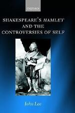 Shakespeare's Hamlet and the Controversies of Self by John Lee (2000, Hardcover)
