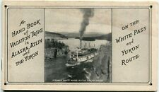 A Hand Book of Vacation Trips in Alaska, Atlin and the Yukon On The White Pass a