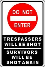 "Do Not Enter Tresspassers Will Be Shot Funny  Aluminum  8"" x 12"" Sign"