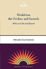 Worldview, the Orichas, and Santeria : Africa to Cuba and Beyond by Mercedes...