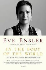 In the Body of the World : A Memoir of Cancer and Connection by Eve Ensler...