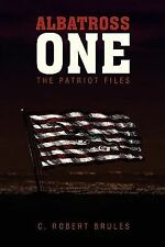 Albatross One : The Patriot Files by C. Robert Brules (2009, Paperback)