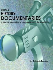 Creating History Documentaries : A Step-by-Step Guide to Video Projects in...
