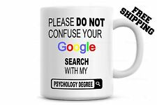Please Do Not Confuse Your Google Search With My Psychology Degree Coffee mug
