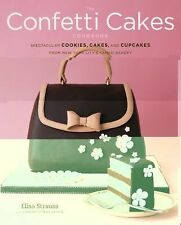 The Confetti Cakes Cookbook: Spectacular Cookies, Cakes, and Cupcakes from New