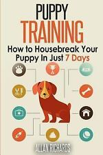 Puppy Training : How to Housebreak Your Puppy in Just 7 Days by Allan...
