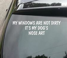 LARGE MY WINDOWS ARE NOT DIRTY IT'S MY DOG'S DECAL Funny Car/Van/Window Sticker