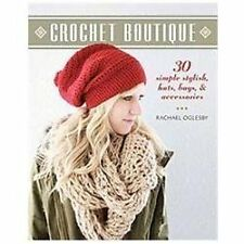 Crochet Boutique: 30 Simple, Stylish Hats, Bags & Accessories by Oglesby, Racha