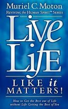 Live Life Like It Matters! : How to Get the Best Out of Live Without Life...