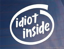 IDIOT INSIDE Novelty Funny Joke Car/Van/Truck/Window/Bumper Vinyl Sticker/Decal