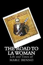 The Road to la Woman : Life and Times of Marc Benno by Marc Benno (2015,...