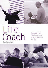 Life Coach: Become the Person Youve Always Wanted to b