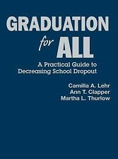 Graduation for All : A Practical Guide to Decreasing School Dropout by...