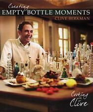 Empty Bottle Moments : Cooking with Clive by Clive Berkman 2009 HB, DJ, Like New