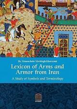 *  MANOUCHEHR MOSHTAGH KHORASANI - LEXICON OF ARMS AND ARMOR FROM IRAN