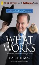 What Works : Common Sense Solutions for a Stronger America by Cal Thomas...