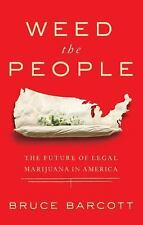 Weed the People: The Future of Legal Marijuana in America, Barcott, Bruce, New B