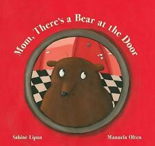 Mom, There's a Bear at the Door by Sabine Lipan (2016, Picture Book)