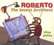 Roberto: The Insect Architect by Nina Laden Hardcover