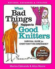 When Bad Things Happen to Good Knitters: An Emergency Survival Guide, Moore, Ahz