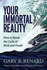 Your Immortal Reality : How to Break the Cycle of Birth and Death by Gary R....
