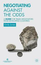 Negotiating Against the Odds : A Guide for Trade Negotiators from Developing...