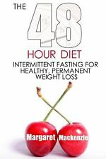The 48 Hour Diet : Intermittent Fasting for Healthy, Permanent Weight Loss by...