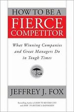 How to Be a Fierce Competitor: What Winning Companies and Great Managers Do in T