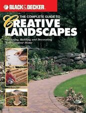 The Complete Guide to Creative Landscapes : Designing, Building, and Decorating