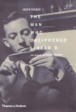 The Man Who Deciphered Linear B: The Story of Michael Ventris, Robinson, Andrew,