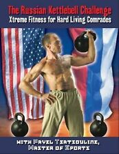 The Russian Kettlebell Challenge : Xtreme Fitness for Hard Living Comrades by...