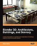 Blender 3D Architecture, Buildings, and Scenery: Create photorealistic 3D archit