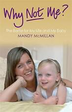 Why Not Me?: The Battle for My Life and My Baby by Mandy Mcmillan, Lesley Robert
