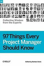 97 Things Every Project Manager Should Know : Collective Wisdom from the Experts
