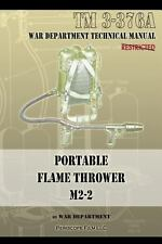 Portable Flame Thrower M2-2 : Tm 3-376A by War Department (2013, Paperback)
