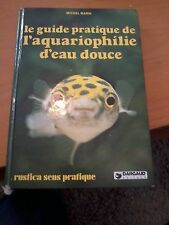 Le guide pratique de l'aquariophilie d'eau douce - Michel Marin