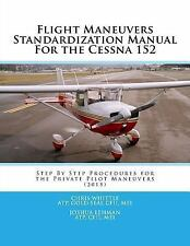 Flight Maneuvers Standardization Manual for the Cessna 152 : Step by Step...