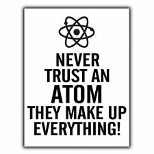 NEVER TRUST AN ATOM METAL SIGN WALL PLAQUE funny humorous PHYSICS SCIENCE