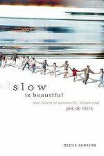Slow is Beautiful: New Visions of Community, Leisure and Joie de Vivre, Andrews,