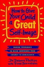 How to Give Your Child a Great Self-Image: Proven Techniques to Build Confidence