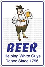 """*Aluminum* Beer Helping White Guys Dance Since 1976 8""""x12"""" Metal Novelty Sign NS"""