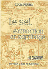 LE SEL - EXTRACTION et RAFFINAGE par Louis FIGUIER + Merveilles de l'Industrie