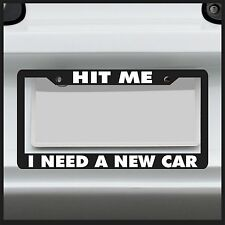 Hit Me I Need a New Car License Plate Frame Funny Tailgate truck humor