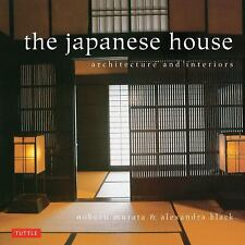 The Japanese House : Architecture and Interiors by Alexandra Black (2012, Paperb