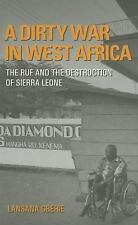 A Dirty War in West Africa : The RUF and the Destruction of Sierra Leone by...